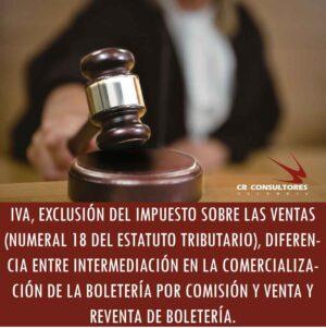 IVA, EXCLUSIÓN DEL IMPUESTO SOBRE LAS VENTAS (NUMERAL 18 DEL ESTATUTO TRIBUTARIO), DIFERENCIA ENTRE INTERMEDIACIÓN EN LA COMERCIALIZACIÓN DE LA BOLETERÍA POR COMISIÓN Y VENTA Y REVENTA DE BOLETERÍA.