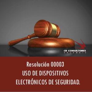 Resolución 00003  –  USO DE DISPOSITIVOS ELECTRÓNICOS DE SEGURIDAD.