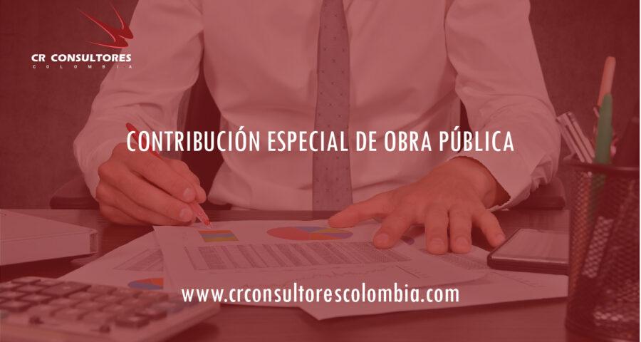 CONTRIBUCIÓN ESPECIAL DE OBRA PÚBLICA, CONTRIBUCIÓN PARAFISCAL ESTAMPILLA PRO UNIVERSIDAD NACIONAL DE COLOMBIA.