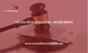 DECLARACIÓN DE LEGALIZACIÓN – INCUMPLIMIENTO