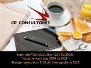 Seminario Teletrabajo (Ley 1221 De 2008) – Trabajo en casa (Ley 2088 de 2021) – Trabajo remoto (Ley 2121 del 3 de agosto de 2021)